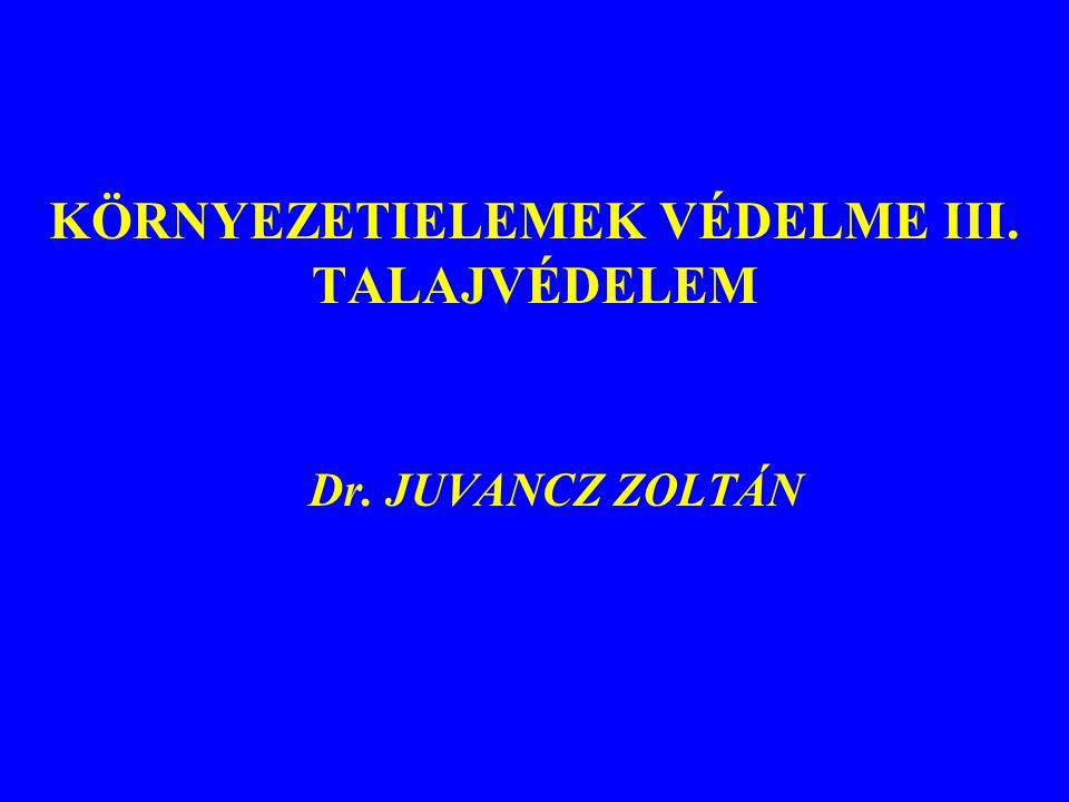 KÖRNYEZETIELEMEK VÉDELME III. TALAJVÉDELEM