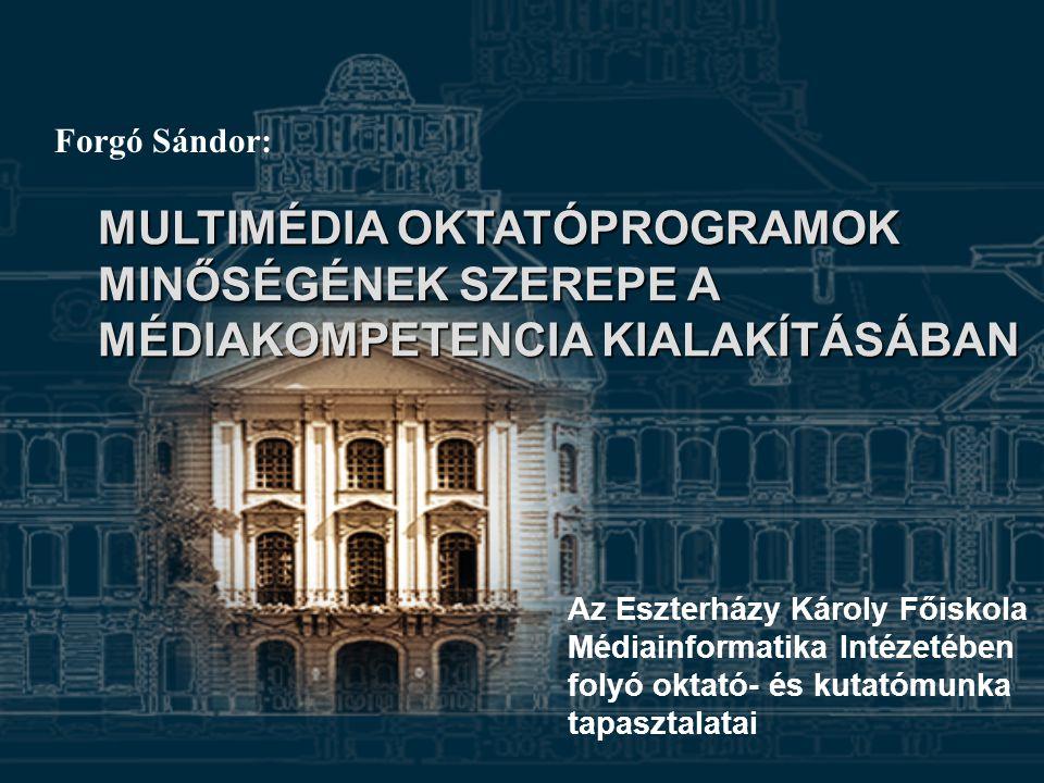 Forgó Sándor: MULTIMÉDIA OKTATÓPROGRAMOK MINŐSÉGÉNEK SZEREPE A MÉDIAKOMPETENCIA KIALAKÍTÁSÁBAN. Az Eszterházy Károly Főiskola.