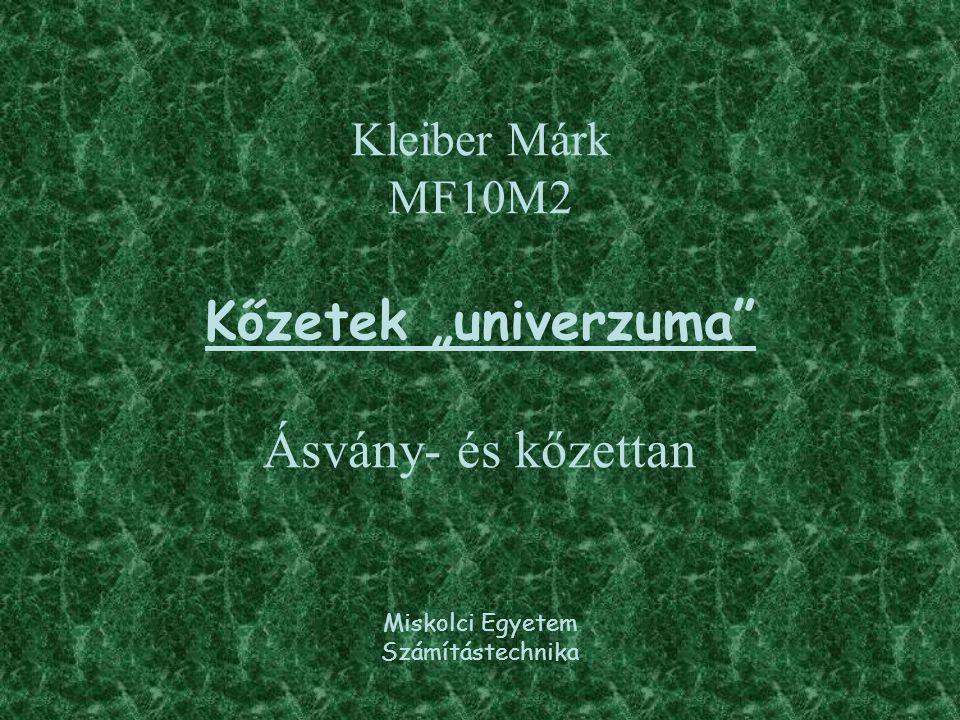 """Kleiber Márk MF10M2 Kőzetek """"univerzuma Ásvány- és kőzettan Miskolci Egyetem Számítástechnika"""