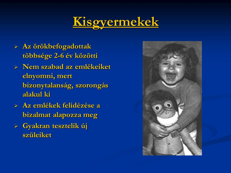Kisgyermekek Az örökbefogadottak többsége 2-6 év közötti