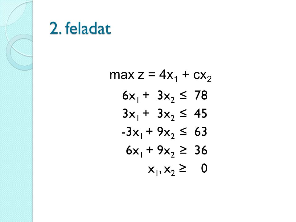 2. feladat max z = 4x1 + cx2.