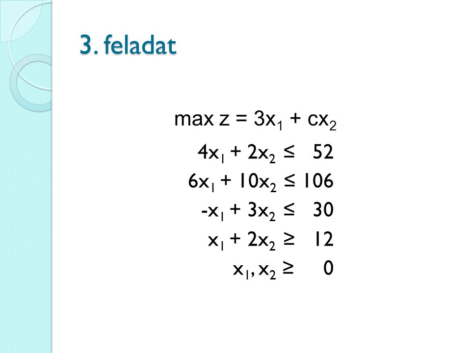 3. feladat max z = 3x1 + cx2.