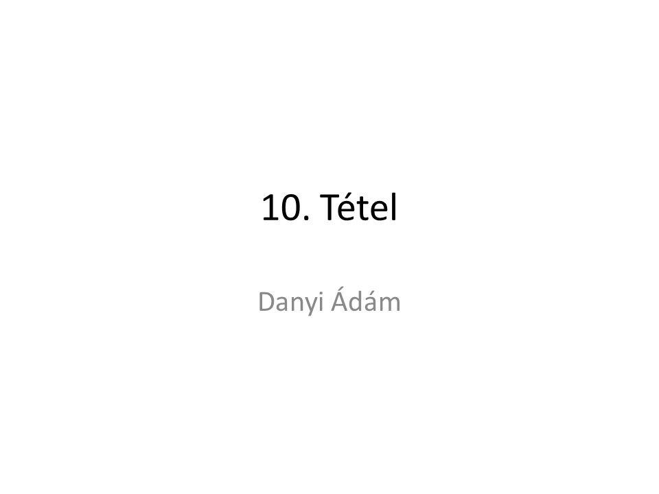 10. Tétel Danyi Ádám