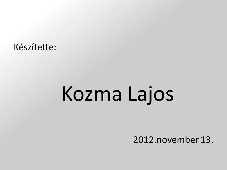 Készítette: Kozma Lajos 2012.november 13.
