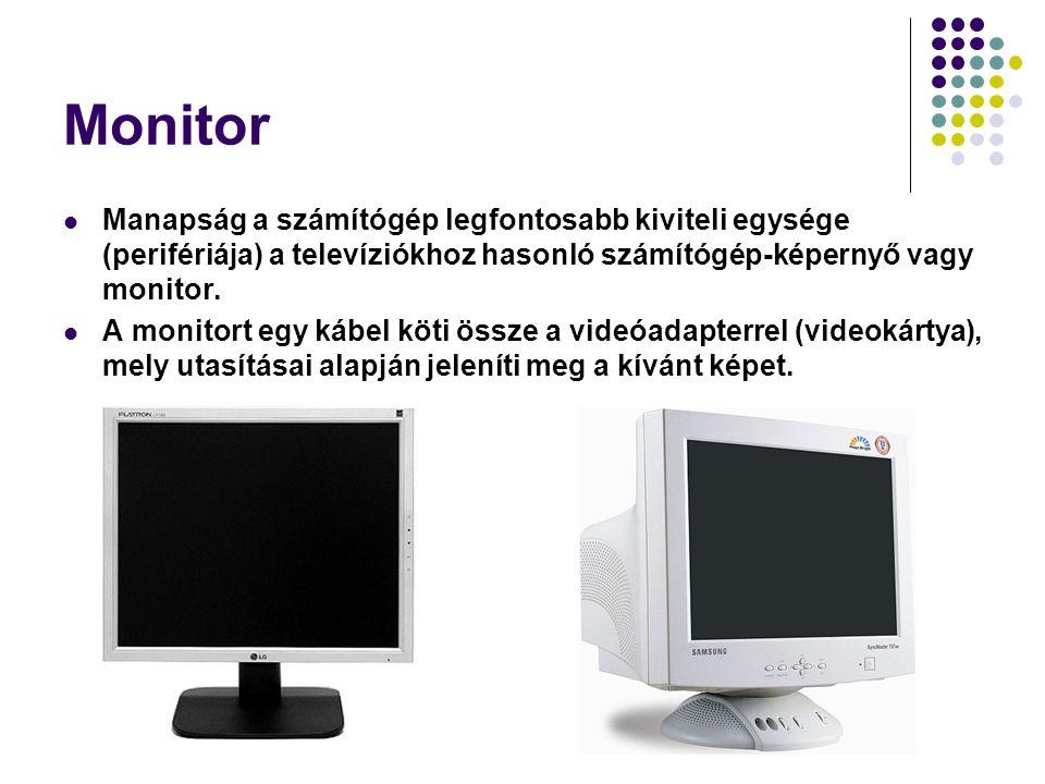 Monitor Manapság a számítógép legfontosabb kiviteli egysége (perifériája) a televíziókhoz hasonló számítógép-képernyő vagy monitor.
