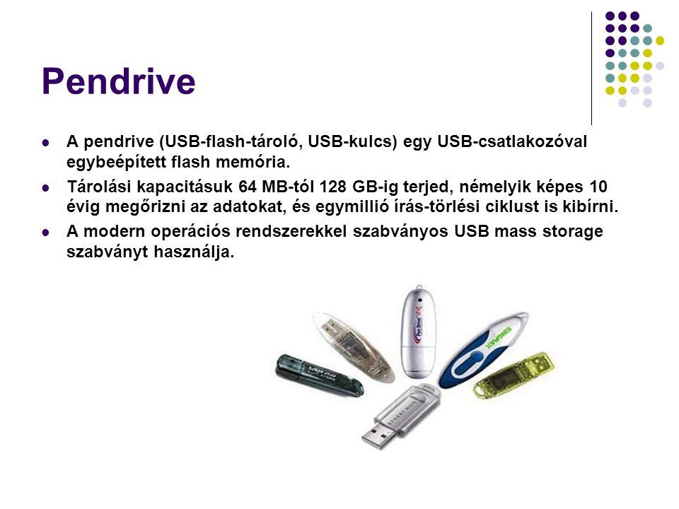 Pendrive A pendrive (USB-flash-tároló, USB-kulcs) egy USB-csatlakozóval egybeépített flash memória.