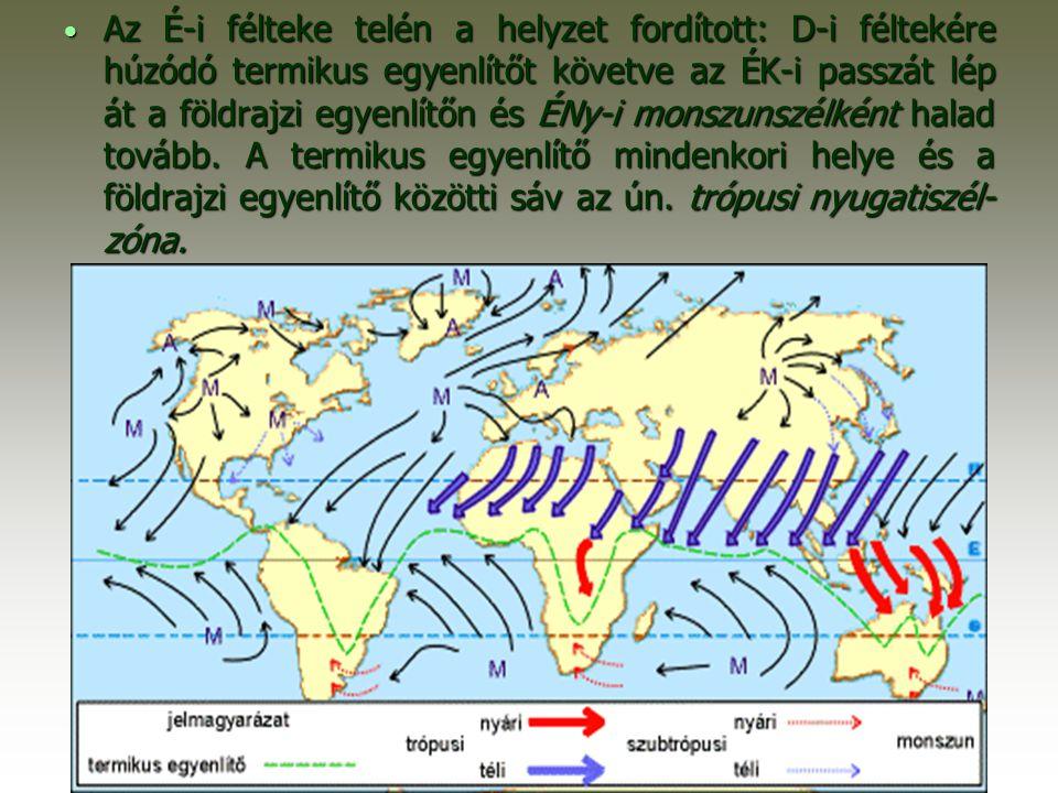 Az É-i félteke telén a helyzet fordított: D-i féltekére húzódó termikus egyenlítőt követve az ÉK-i passzát lép át a földrajzi egyenlítőn és ÉNy-i monszunszélként halad tovább.