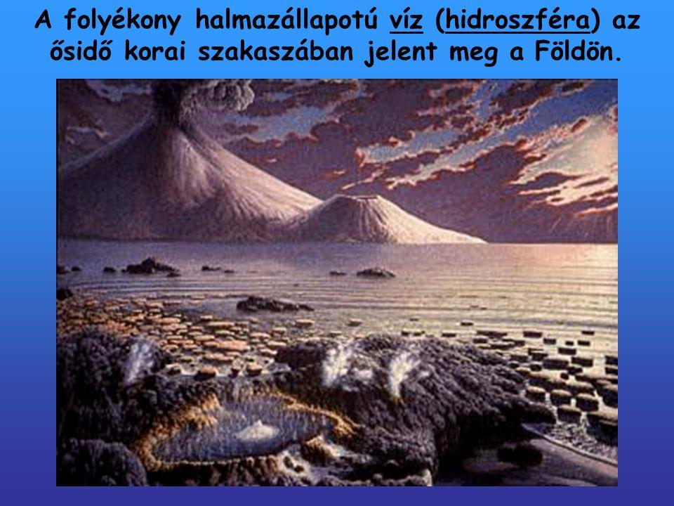A folyékony halmazállapotú víz (hidroszféra) az ősidő korai szakaszában jelent meg a Földön.