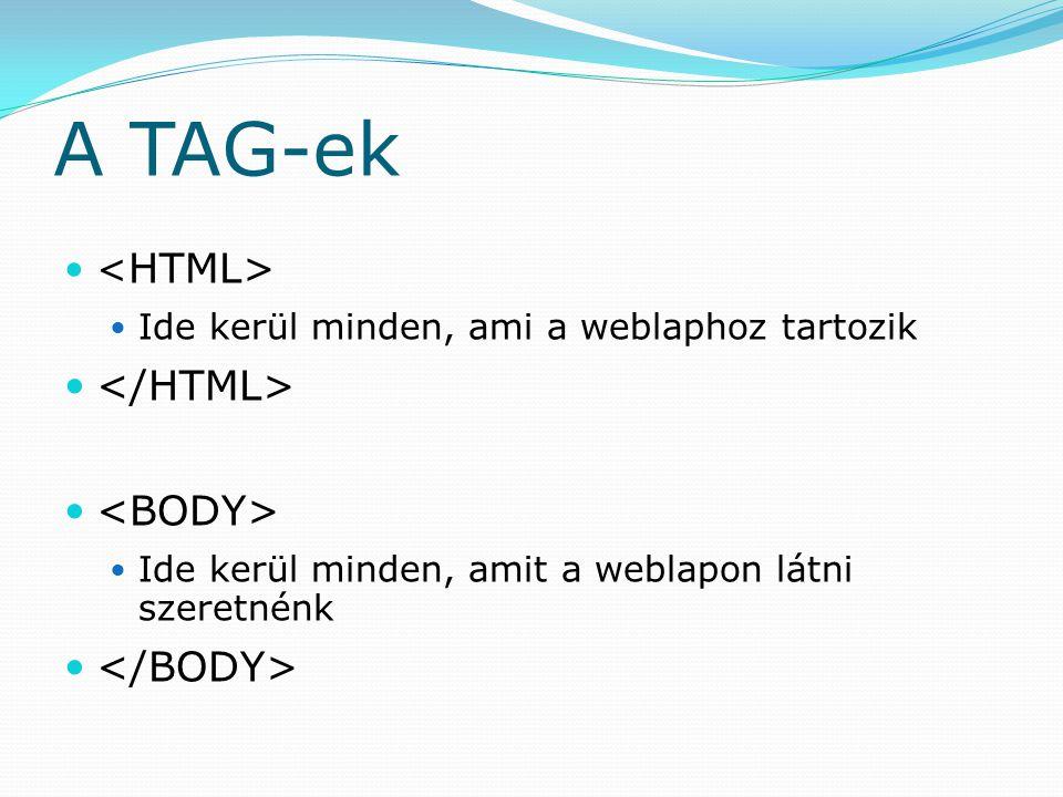 A TAG-ek </HTML> <BODY> </BODY> <HTML>
