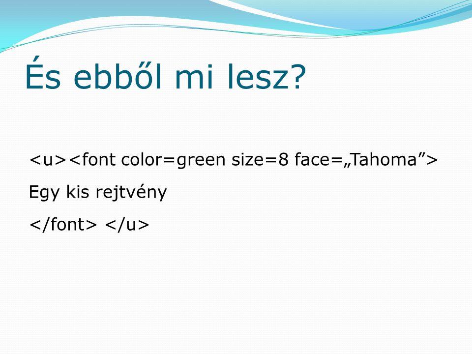 "És ebből mi lesz <u><font color=green size=8 face=""Tahoma > Egy kis rejtvény </font> </u>"