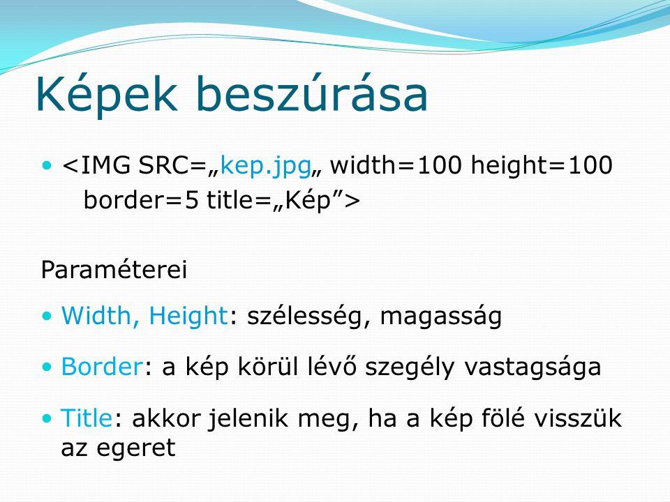 """Képek beszúrása <IMG SRC=""""kep.jpg"""" width=100 height=100"""