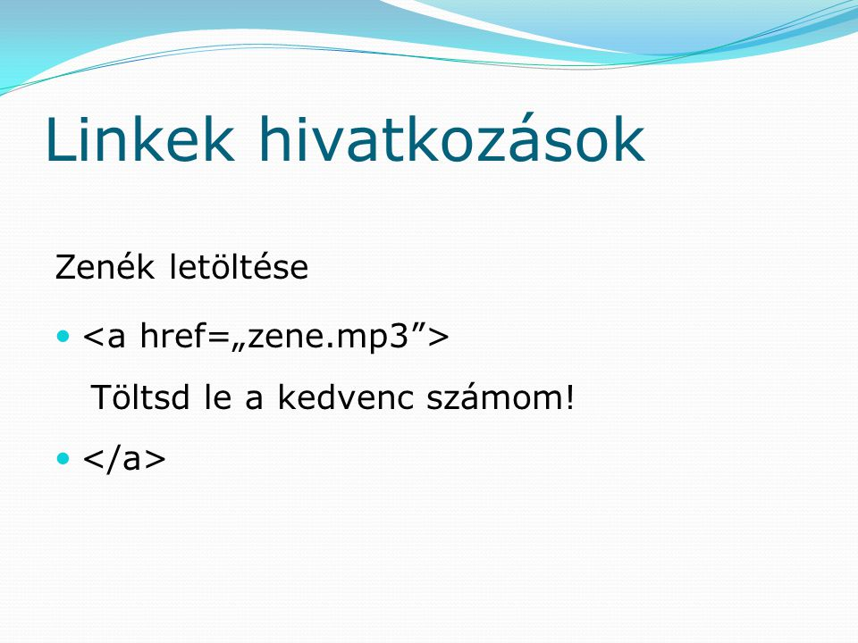 """Linkek hivatkozások Zenék letöltése <a href=""""zene.mp3 >"""