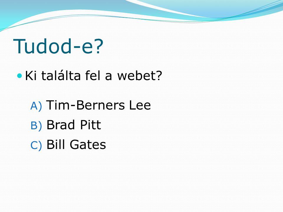 Tudod-e Ki találta fel a webet Tim-Berners Lee Brad Pitt Bill Gates