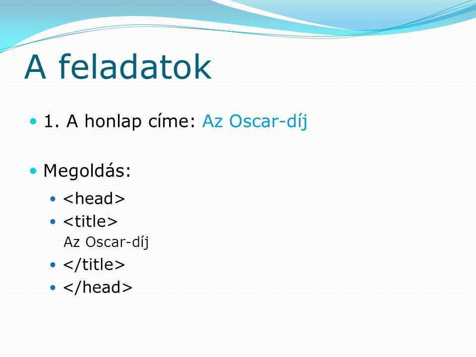 A feladatok 1. A honlap címe: Az Oscar-díj Megoldás: <head>