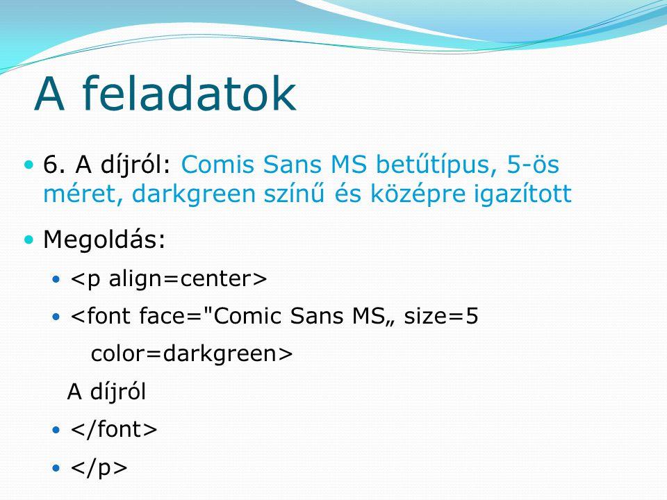 A feladatok 6. A díjról: Comis Sans MS betűtípus, 5-ös méret, darkgreen színű és középre igazított.