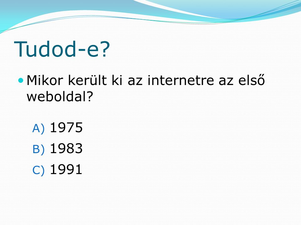 Tudod-e Mikor került ki az internetre az első weboldal 1975 1983