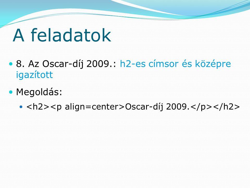 A feladatok 8. Az Oscar-díj 2009.: h2-es címsor és középre igazított