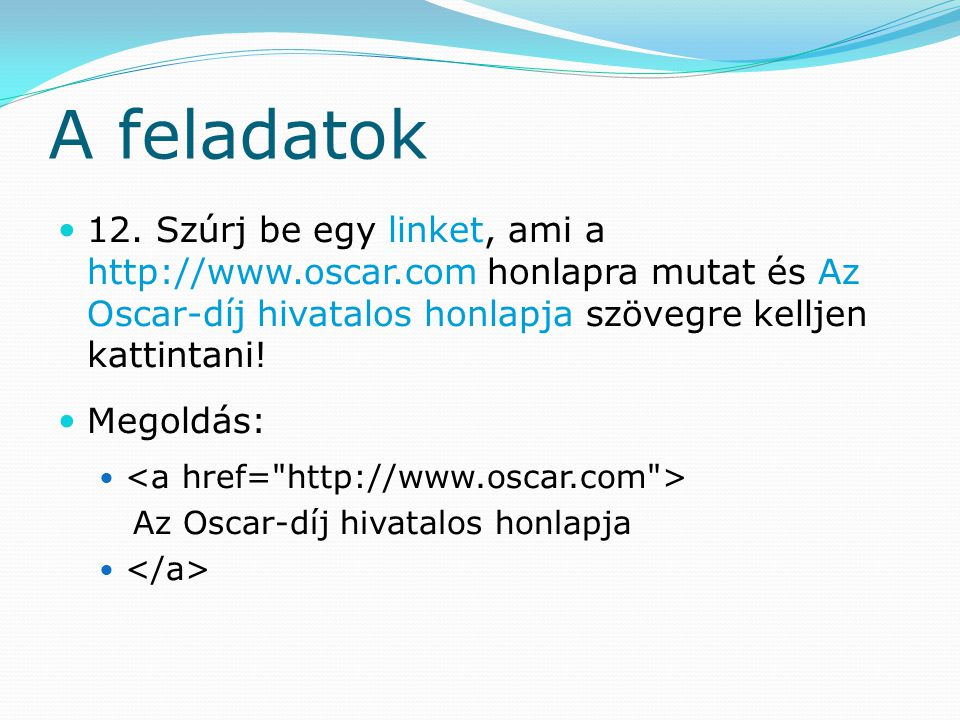 A feladatok 12. Szúrj be egy linket, ami a http://www.oscar.com honlapra mutat és Az Oscar-díj hivatalos honlapja szövegre kelljen kattintani!
