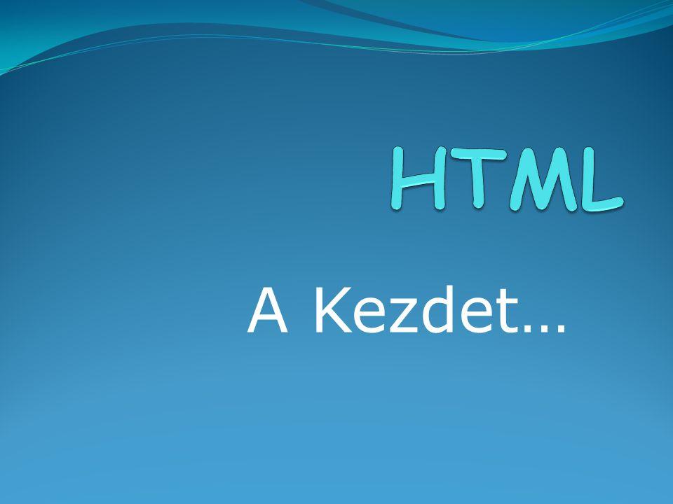 HTML A Kezdet…