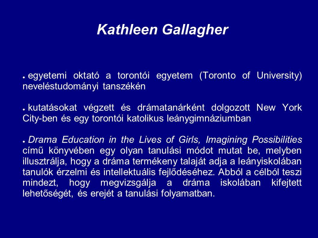 Kathleen Gallagher egyetemi oktató a torontói egyetem (Toronto of University) neveléstudományi tanszékén.