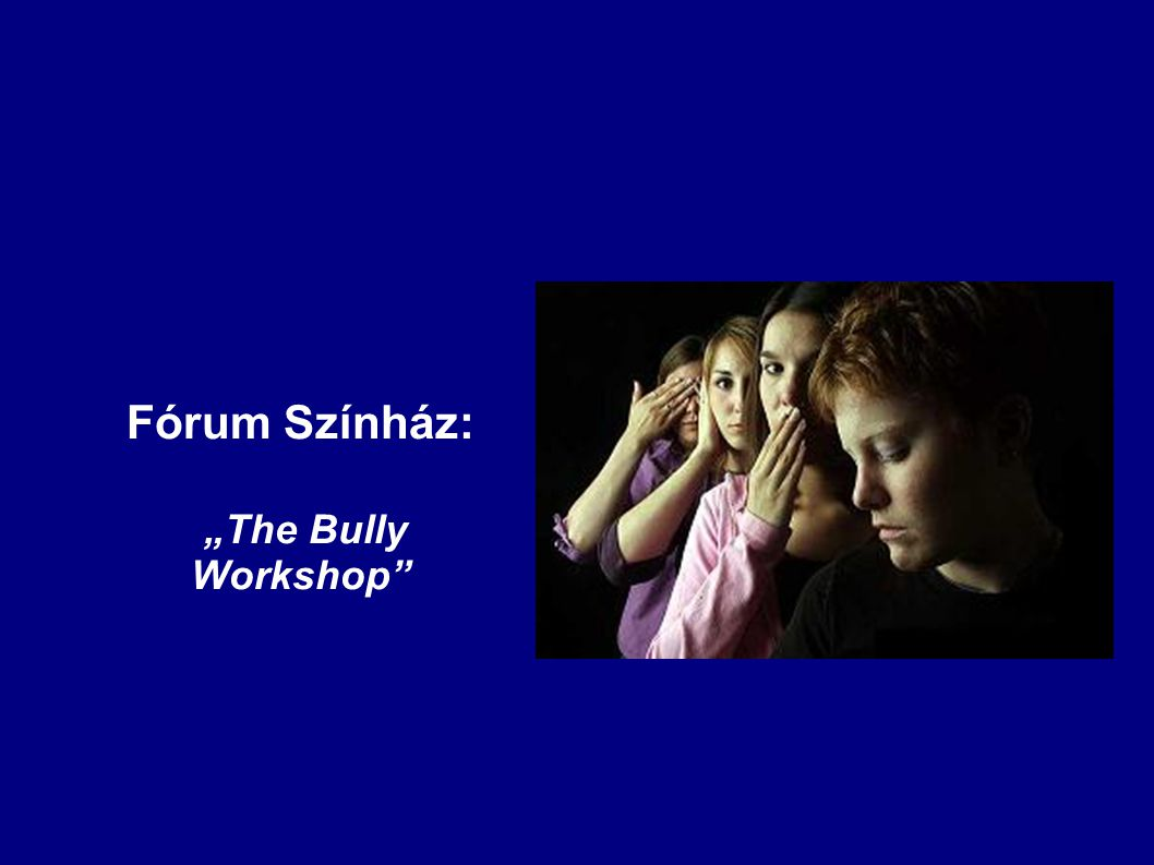 "Fórum Színház: ""The Bully Workshop"