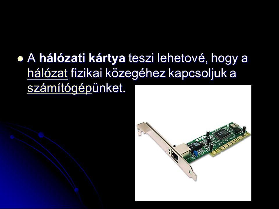 A hálózati kártya teszi lehetové, hogy a hálózat fizikai közegéhez kapcsoljuk a számítógépünket.