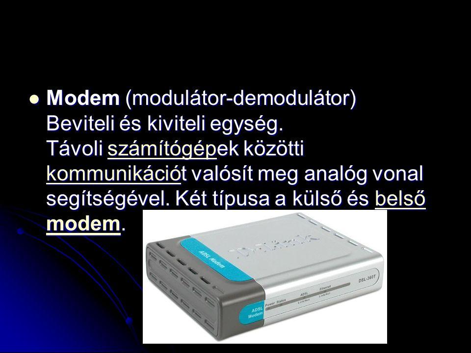 Modem (modulátor-demodulátor) Beviteli és kiviteli egység