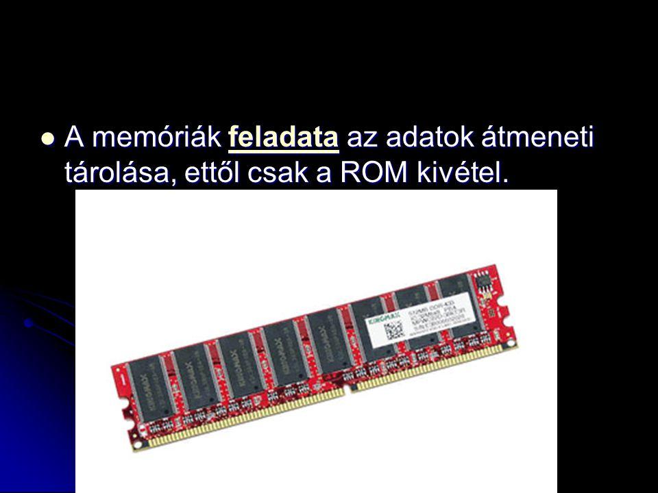 A memóriák feladata az adatok átmeneti tárolása, ettől csak a ROM kivétel.