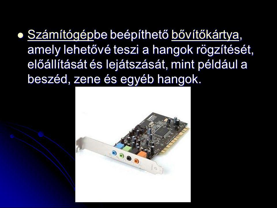Számítógépbe beépíthető bővítőkártya, amely lehetővé teszi a hangok rögzítését, előállítását és lejátszását, mint például a beszéd, zene és egyéb hangok.