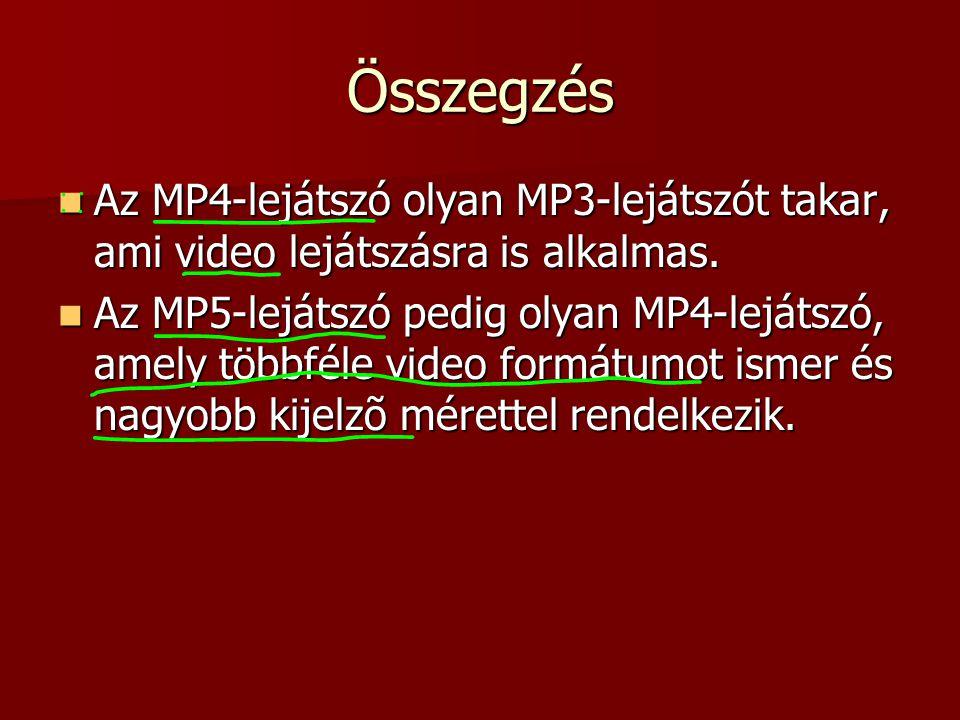 Összegzés Az MP4-lejátszó olyan MP3-lejátszót takar, ami video lejátszásra is alkalmas.