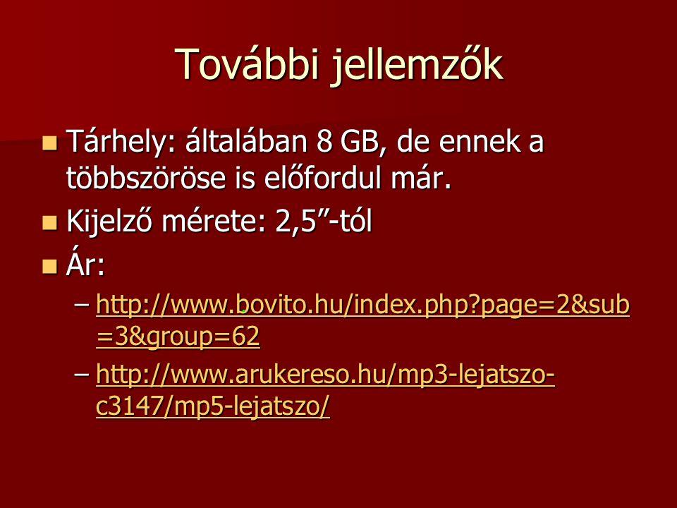 További jellemzők Tárhely: általában 8 GB, de ennek a többszöröse is előfordul már. Kijelző mérete: 2,5 -tól.