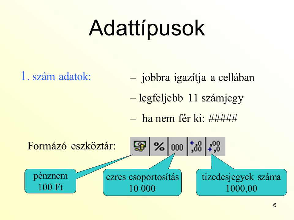 Adattípusok 1. szám adatok: jobbra igazítja a cellában