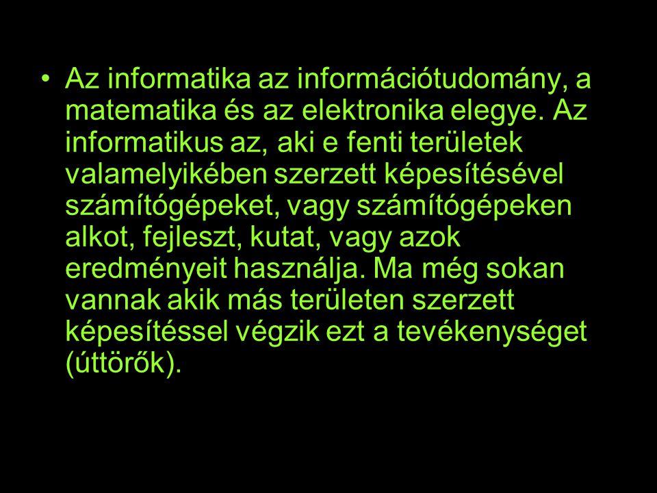 Az informatika az információtudomány, a matematika és az elektronika elegye.