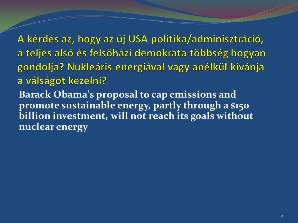 A kérdés az, hogy az új USA politika/adminisztráció, a teljes alsó és felsőházi demokrata többség hogyan gondolja Nukleáris energiával vagy anélkül kívánja a válságot kezelni
