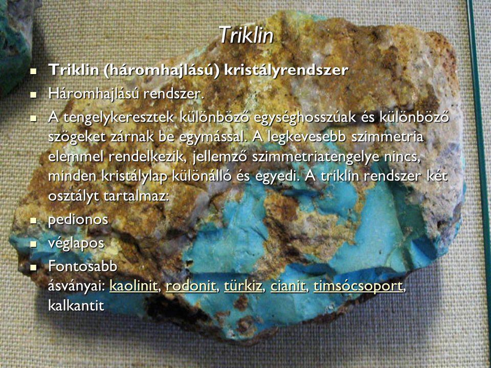 Triklin Triklin (háromhajlású) kristályrendszer Háromhajlású rendszer.