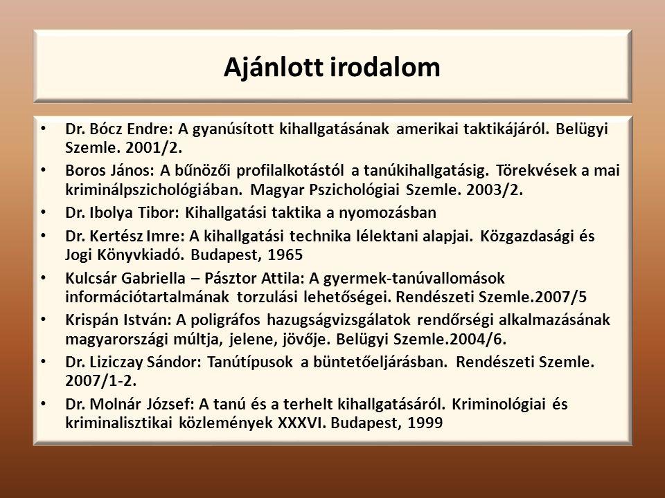 Ajánlott irodalom Dr. Bócz Endre: A gyanúsított kihallgatásának amerikai taktikájáról. Belügyi Szemle. 2001/2.