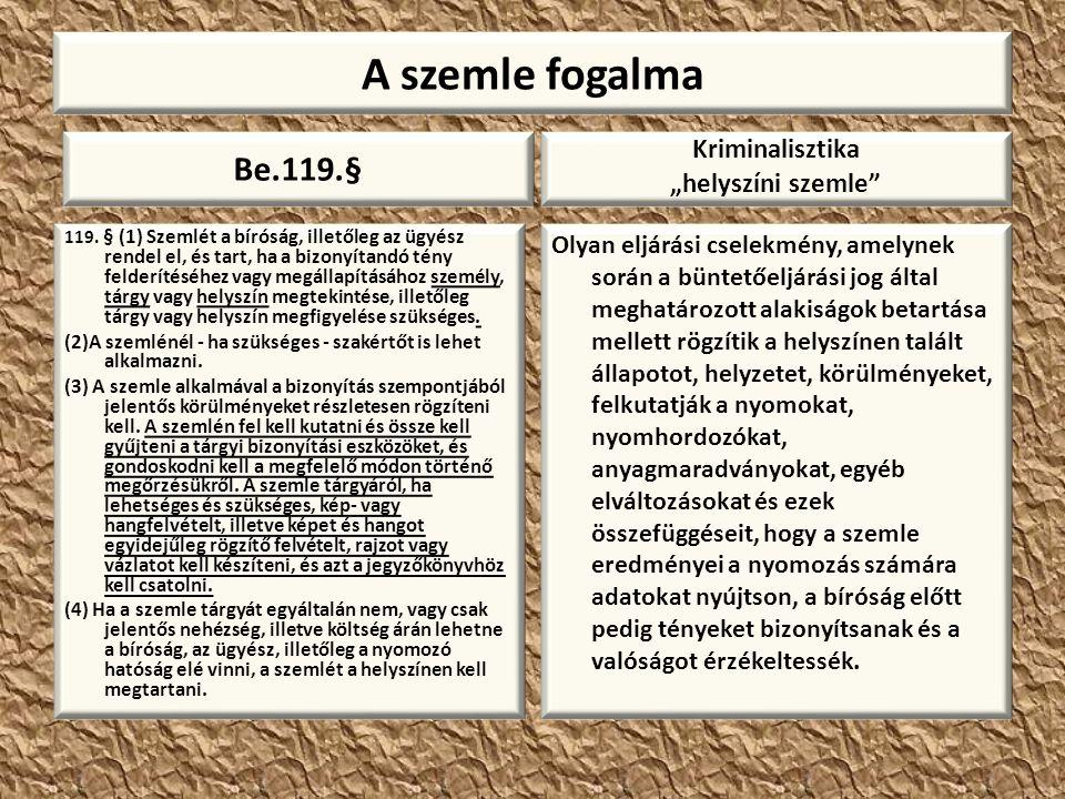 """A szemle fogalma Be.119.§ Kriminalisztika """"helyszíni szemle"""