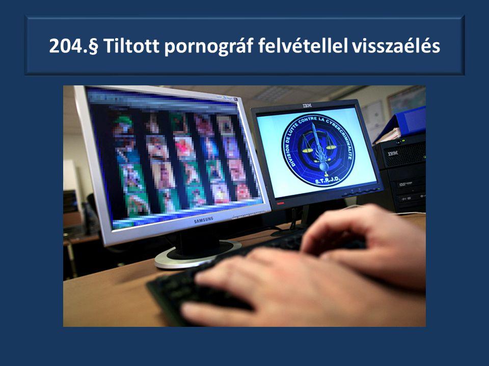 204.§ Tiltott pornográf felvétellel visszaélés