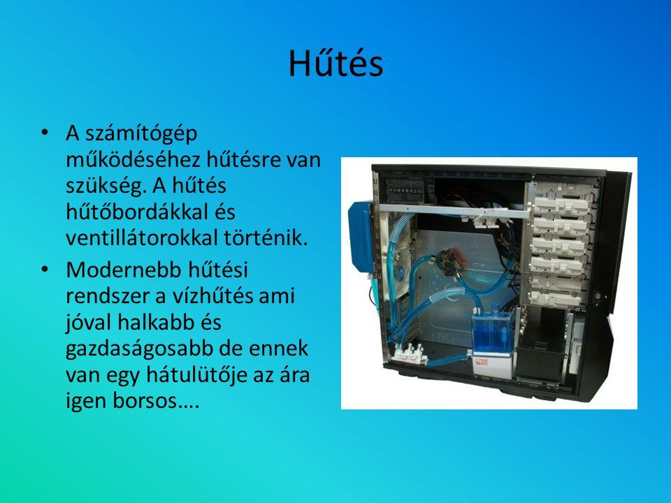 Hűtés A számítógép működéséhez hűtésre van szükség. A hűtés hűtőbordákkal és ventillátorokkal történik.