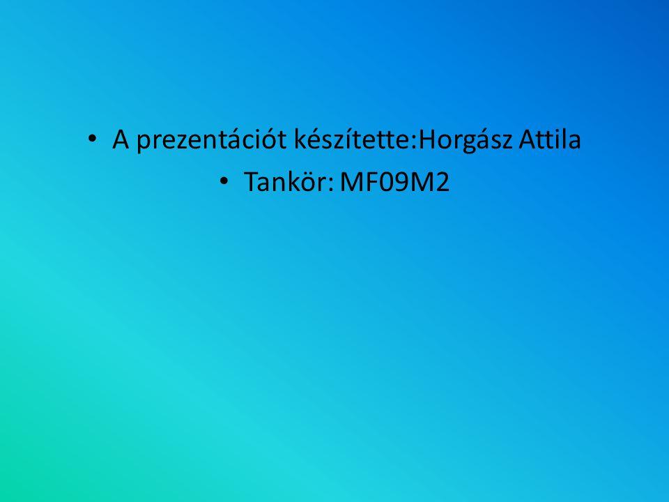 A prezentációt készítette:Horgász Attila