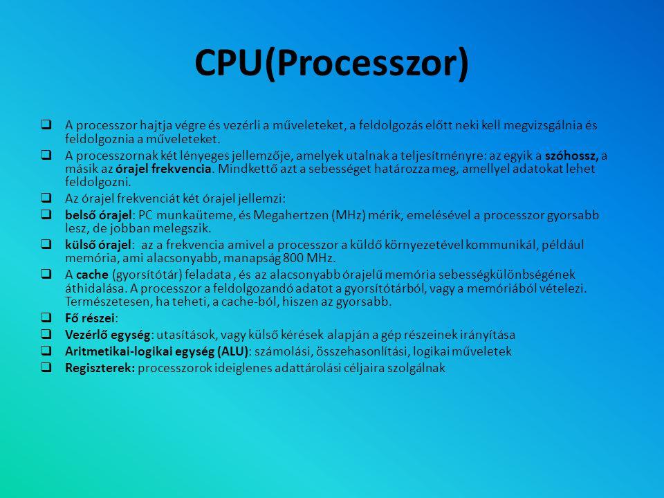 CPU(Processzor) A processzor hajtja végre és vezérli a műveleteket, a feldolgozás előtt neki kell megvizsgálnia és feldolgoznia a műveleteket.