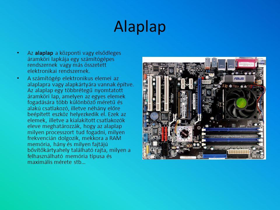Alaplap Az alaplap a központi vagy elsődleges áramköri lapkája egy számítógépes rendszernek vagy más összetett elektronikai rendszernek.
