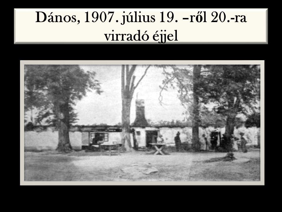 Dános, 1907. július 19. –ről 20.-ra virradó éjjel