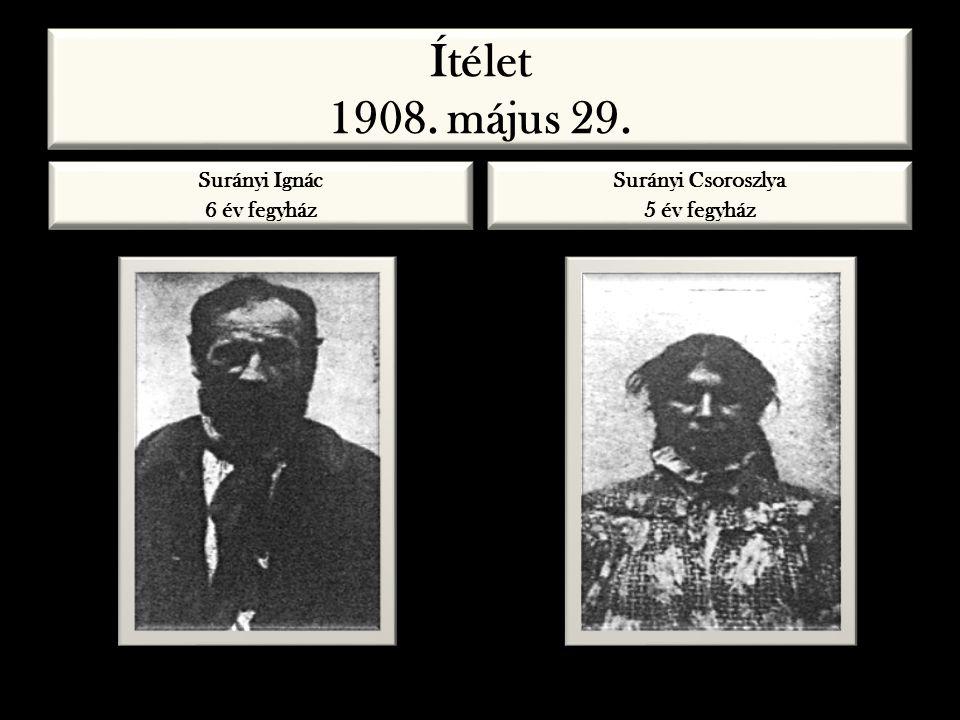 Ítélet 1908. május 29. Surányi Ignác 6 év fegyház Surányi Csoroszlya
