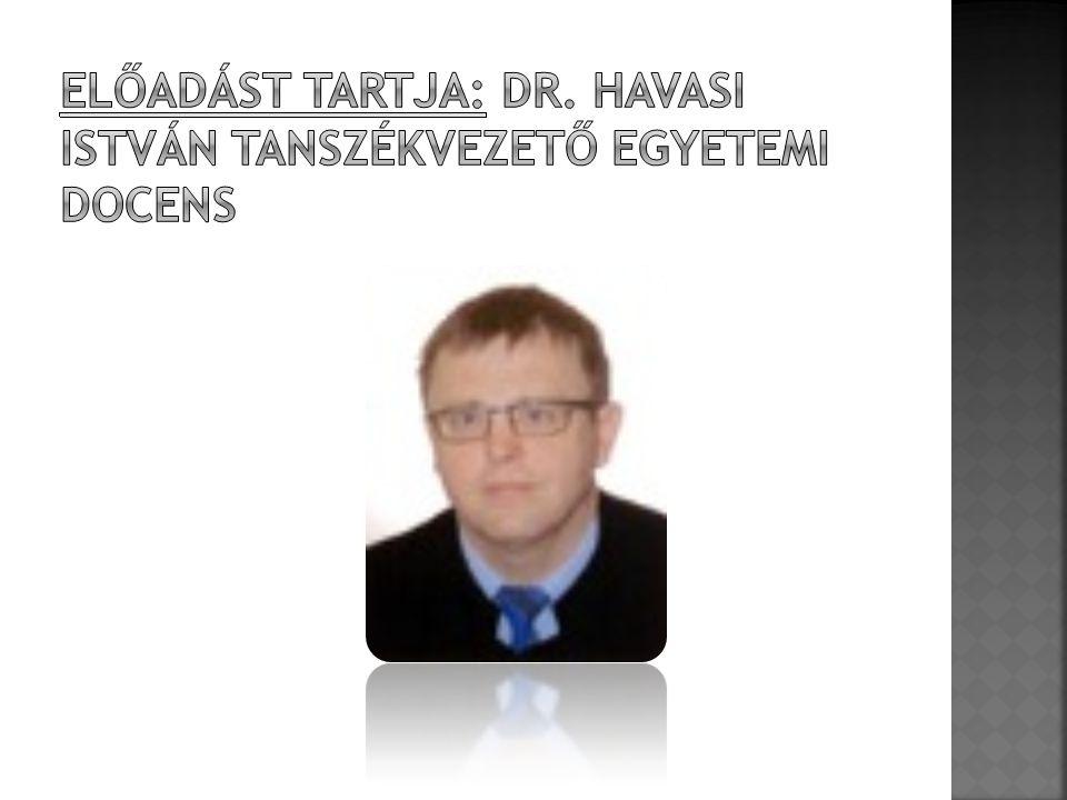 Előadást tartja: Dr. Havasi István tanszékvezető egyetemi docens