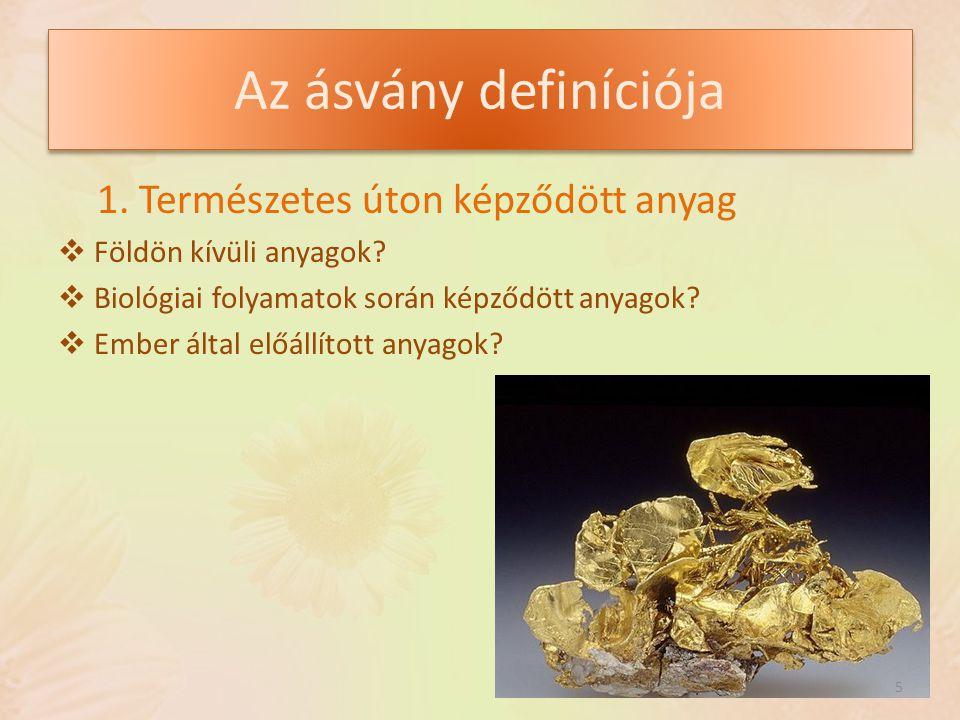 Az ásvány definíciója 1. Természetes úton képződött anyag