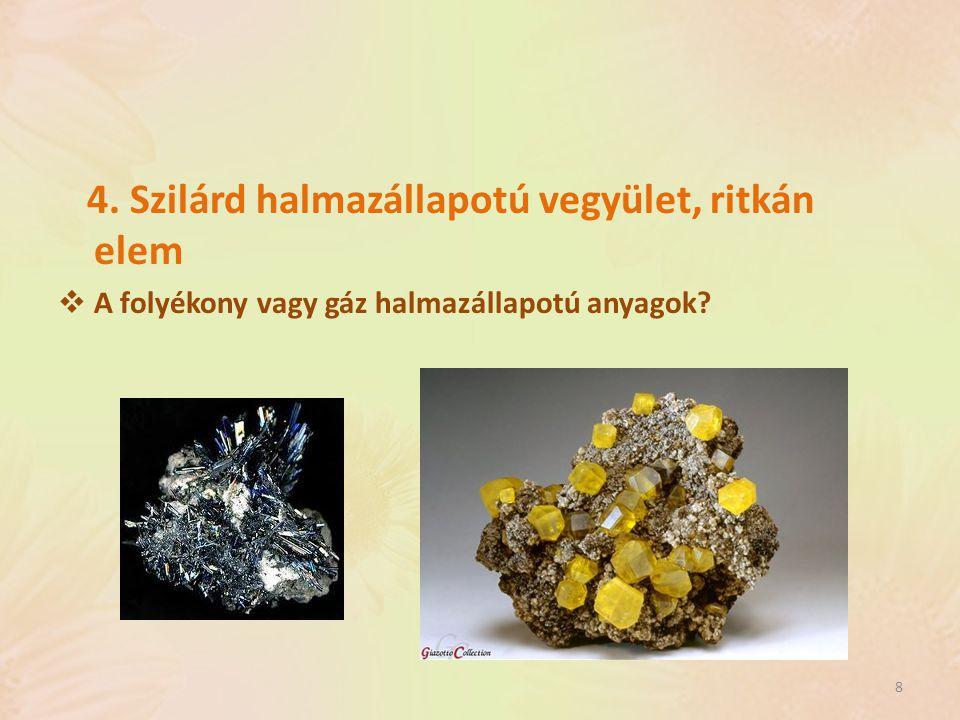 4. Szilárd halmazállapotú vegyület, ritkán elem