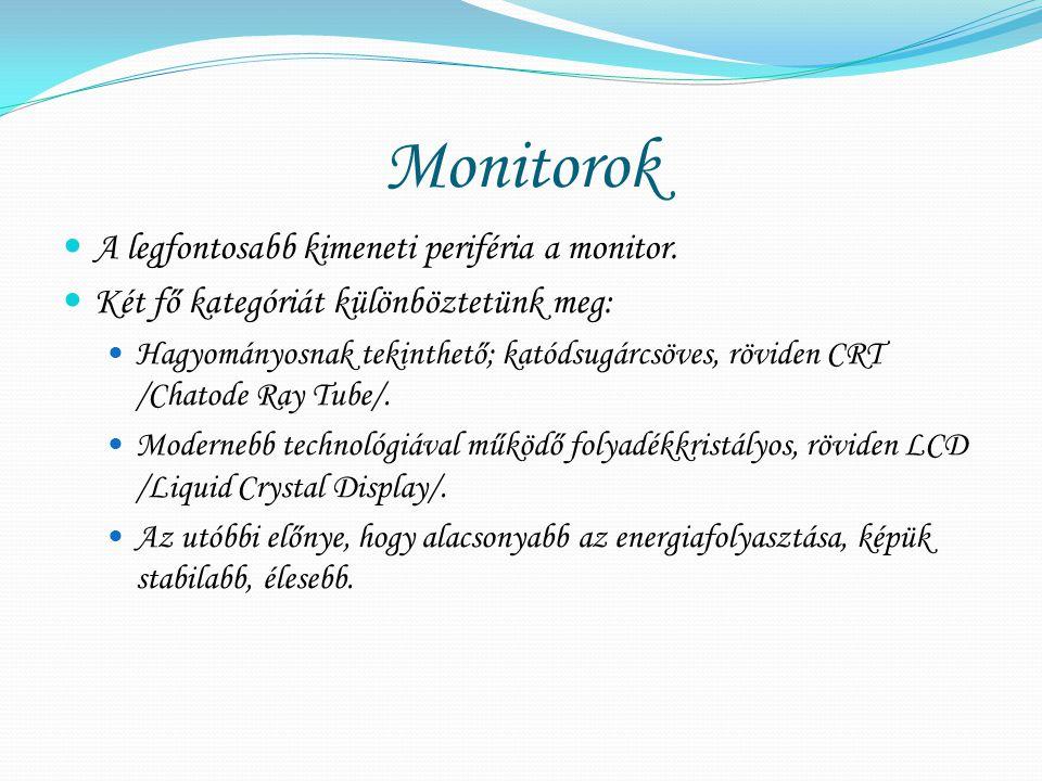 Monitorok A legfontosabb kimeneti periféria a monitor.