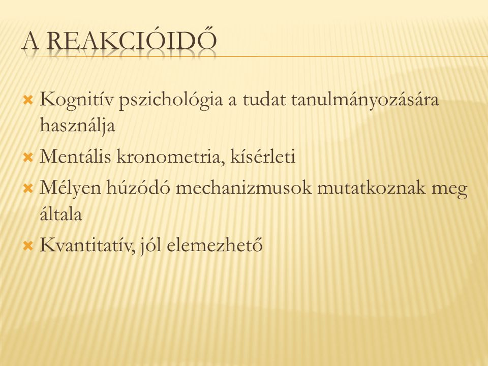 A reakcióidő Kognitív pszichológia a tudat tanulmányozására használja