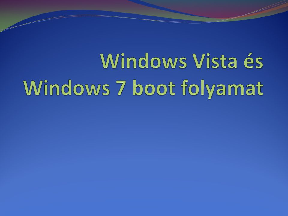 Windows Vista és Windows 7 boot folyamat